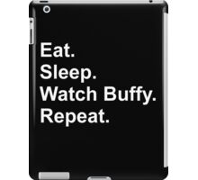 Eat. Sleep. Watch Buffy. Repeat. iPad Case/Skin
