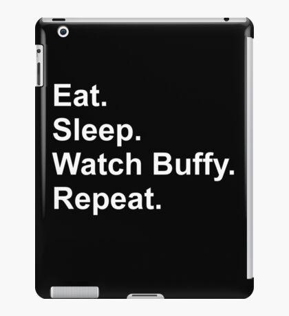 Eat. Sleep. Watch Buffy. Repeat. iPad Case/Skin