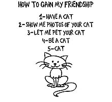 How To Gain My Friendship Funny Cat Lover T Shirt Photographic Print