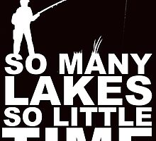 SO MANY LAKES SO LITTLE TIME by teeshirtz