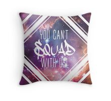 You Can't Squad with Us Throw Pillow
