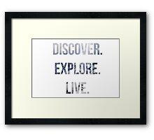 Discover, Explore, Live. Framed Print