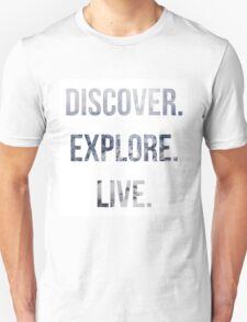 Discover, Explore, Live. T-Shirt
