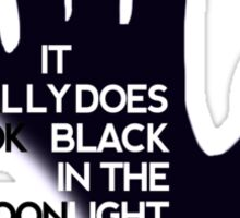 Hannibal - It Really Does Look Black In The Moonlight Sticker