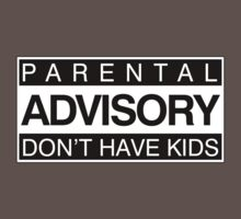 PARENTAL ADVISORY DON'T HAVE KIDS by digerati