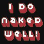 i do naked well! by vampvamp