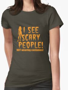 I SEE SCARY PEOPLE! (NO WEARING COSTUMES!) sexy lady Halloween funny Womens Fitted T-Shirt