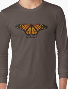 Monarch Butterfly - Got Milkweed? Long Sleeve T-Shirt