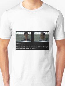 I swear it'll be funny! T-Shirt