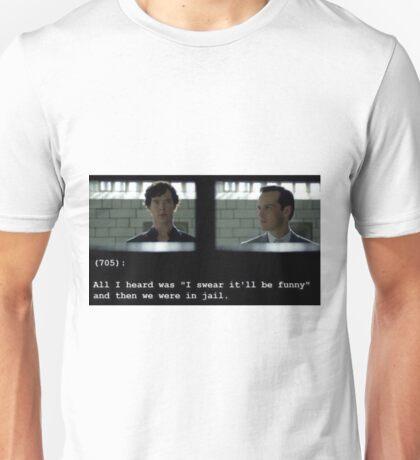I swear it'll be funny! Unisex T-Shirt