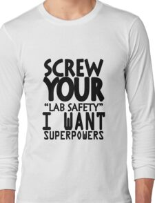 Screw your lab safety i want superpowers geek funny nerd Long Sleeve T-Shirt