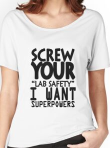 Screw your lab safety i want superpowers geek funny nerd Women's Relaxed Fit T-Shirt