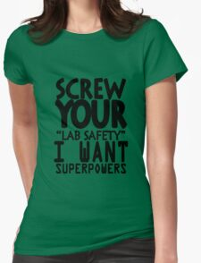 Screw your lab safety i want superpowers geek funny nerd Womens Fitted T-Shirt