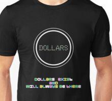 Dollars Exist Unisex T-Shirt