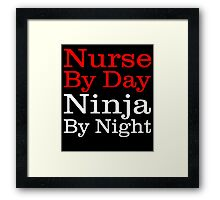 NURSE BY DAY NINJA BY NIGHT Framed Print