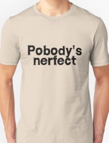 Pobody's nerfect T-Shirt