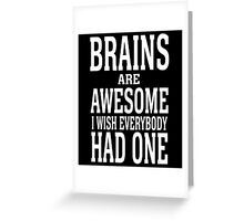 BRAINS ARE AWESOME I WISH EVERYBODY HAD ONE Greeting Card