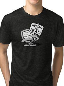 Human is Dead Tri-blend T-Shirt