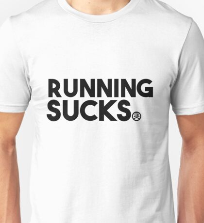 Running Sucks Unisex T-Shirt