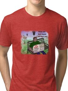 What you don't know... Tri-blend T-Shirt