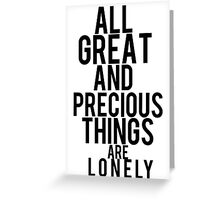 All Great and Precious Things Are Lonely  Greeting Card