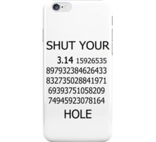 Shut your pi hole geek funny nerd iPhone Case/Skin