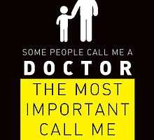 some people call me a doctor but the most important call me dad by teeshirtz