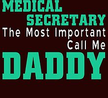 some people call me a medical secretary but the most important call me daddy by teeshirtz