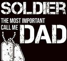 some people call me solder the most important call me dad by teeshirtz