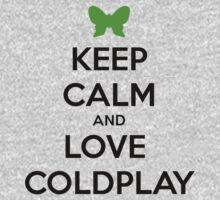 keep Calm and Love Coldplay ! by Marie Sterhl
