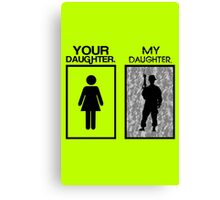 Your daugher my daughter military parent geek funny nerd Canvas Print