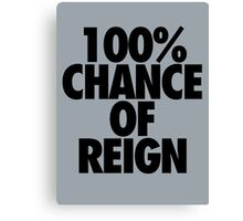 100% CHANCE OF REIGN Canvas Print