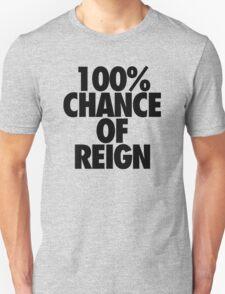 100% CHANCE OF REIGN T-Shirt