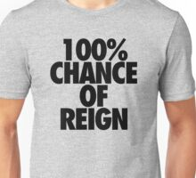 100% CHANCE OF REIGN Unisex T-Shirt