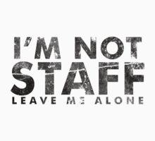 I'm not Staff leave me alone Kids Tee