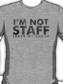 I'm not Staff leave me alone T-Shirt