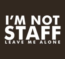 I'm not Staff leave me alone by inkDrop