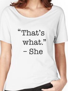 That's what she said shirt Women's Relaxed Fit T-Shirt