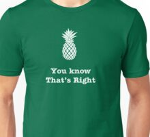 You know that's Right!--Pineapple Unisex T-Shirt