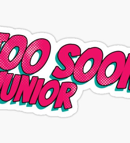Too soon junior - 3 Sticker
