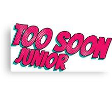 Too soon junior - 3 Canvas Print