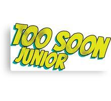 Too soon junior 4 Canvas Print