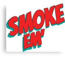 Smoke em' Canvas Print