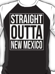 Straight Outta New Mexico T-Shirt