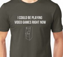 I could be playing video games now Unisex T-Shirt
