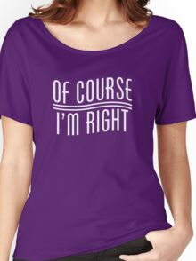 Of Course I'm Right Women's Relaxed Fit T-Shirt