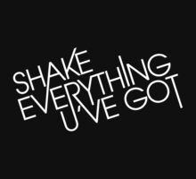 shake_everything_u_ve_got by giancio