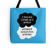 TFIOS - I dislike living in a world without Augustus Waters Tote Bag