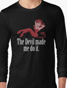The Devil Made me Do It Long Sleeve T-Shirt