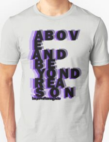 Above and Beyond Reason T-Shirt